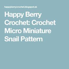 Happy Berry Crochet: Crochet Micro Miniature Snail Pattern