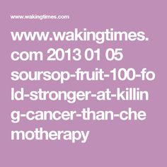 www.wakingtimes.com 2013 01 05 soursop-fruit-100-fold-stronger-at-killing-cancer-than-chemotherapy