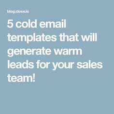 5 cold email templates that will generate warm leads for your sales team!