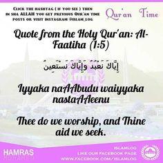 #qurantimebyislamlog Quote from the Holy Qur'an: Al-Faatiha (1:5) ﺇﻳﺎﻙ ﻧﻌﺒﺪ ﻭﺇﻳﺎﻙ ﻧﺴﺘﻌﻴﻦ Iyyaka naAAbudu waiyyaka nastaAAeenu Thee do we worship and Thine aid we seek. - http://on.fb.me/1FcEBVz - - http://on.fb.me/1FcEBVz -