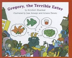 Gregory, the Terrible Eater by Mitchell Sharmat — I remember loving this book. Great illustrations!