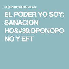 EL PODER YO SOY: SANACION HO'OPONOPONO Y EFT