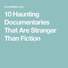 10 Haunting Documentaries That Are Stranger Than Fiction