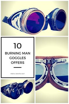 Affordable Burning Man Goggles offers. For a dusty white out on the playa or at any dusty festival. Tres Chic for women, men and any other gender. Happy burn!  fashion				 costume		 list		 camping		 art		 outfits		 style		 tips		2016		 diy		 goggles		 makeup		 women		 food		 survival		 tent		 boots		 bike
