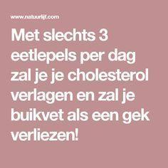 Met slechts 3 eetlepels per dag zal je je cholesterol verlagen en zal je buikvet als een gek verliezen!