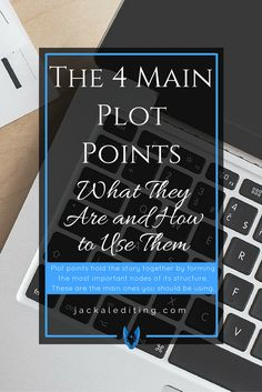 The 4 Main Plot Points...What They Are and How to use them. Writing Advice and Tips.