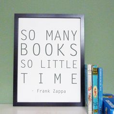 So Many Books So Little Time - Frank Zappa Book Quote Typography Art Poster Print 12x16. $25.00, via Etsy.