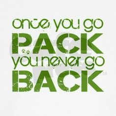 Once you go Pack you never go back! True that!!