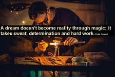 A dream doesn't become reality through magic; it takes sweat, determination and hard work. Colin Powell #quote