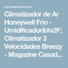 Climatizador de Ar Honeywell Frio - Umidificador/Climatizador 3 Velocidades Breezy - Magazine Casadaprosperida