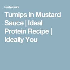 Turnips in Mustard Sauce | Ideal Protein Recipe | Ideally You