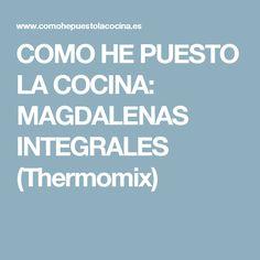 COMO HE PUESTO LA COCINA: MAGDALENAS INTEGRALES (Thermomix)