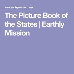 The Picture Book of the States | Earthly Mission