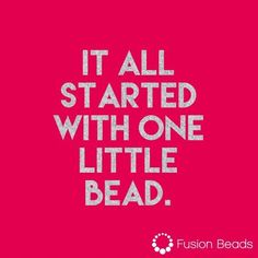It all started with one little bead <3