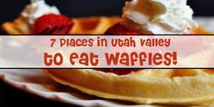 7 Places to Eat Waffles in Utah Valley - Utah Valley Information - Best Family Vacation Destinations - Utah Vacations - Utah Valley - Utah County