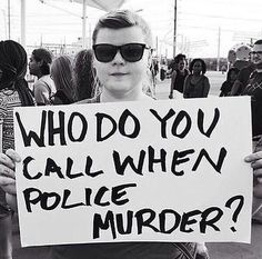 Who do you call when police murder?