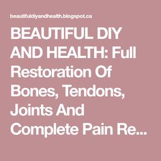 BEAUTIFUL DIY AND HEALTH: Full Restoration Of Bones, Tendons, Joints And Complete Pain Relief In Just 7 Days