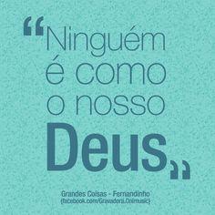 """""""Ninguém é como o nosso Deus"""" {Grandes Coisas - Fernandinho Faz Chover} Uma ótima quinta a todos!"""