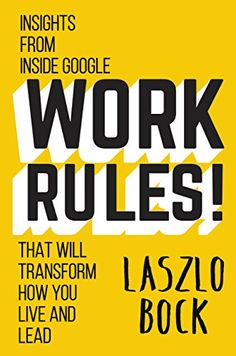 AmazonSmile: Work Rules!: Insights from Inside Google That Will Transform How You Live and Lead eBook: Laszlo Bock: Books