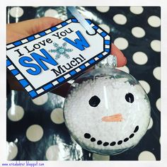 I Love You Snow Much! Student made holiday gift.   It is a plastic ornament filled with faux snow and written on with a paint pen to resemble a snowman.  The tag is a free download.