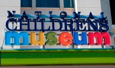 National Children's Museum - Washington DC Area and the Places You can Visit with Your Kids