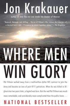 "Krakauer's ""Where Men Win Glory"" is a glimpse into Pat Tillman's story. Krakauer always does such a great job at portraying his subjects."