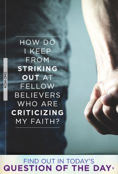 Question of the Day:How do I keep from striking out against fellow believers who criticize my faith? Read answer here: Question Of The Day, This Or That Questions, Believe, Faith, Reading, Word Reading, Reading Books, Libros