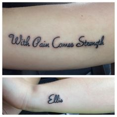 "Last name on side wrist and the quote, ""with pain comes strength"" on the upper arm."