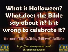 A Focus on Christ Article from Jesus to my Rescue Ministries & Outreach INTRO Today I was asked to write something about Halloween, so I decided to give you some background as to where and when it What Is Halloween, Eph 5, Christian Halloween, Among The Living, Whatsoever Things Are Lovely, What Is Evil, Think On, The Dark World, Evil Spirits