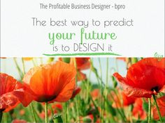The best way to predict your future is to DESIGN it. The Profitable Business Designer, Mirinda du Plessis. Call me now, NZ 0800 321 0800