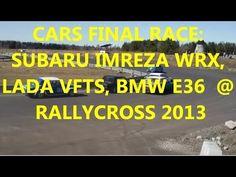 CARS FINAL RACE: SUBARU IMREZA WRX, LADA VFTS, BMW E36  @ RALLYCROSS 2013