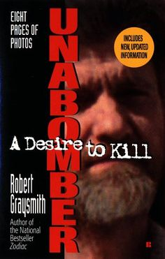 Unabomber: A Desire to Kill by Robert Graysmith