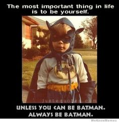 It's Friday the 13th, so if you are superstitious and feeling down, we wanted to share this with you.     Remember, the trials of life can always be solved by being Batman. Have a great weekend!