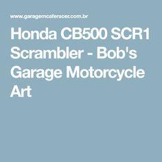 Honda CB500 SCR1 Scrambler - Bob's Garage Motorcycle Art