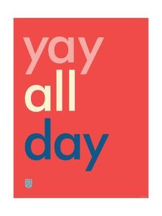 Giclee Print: Wee Say, Yay All Day by Wee Society : 16x12in Wall Quotes, Words Quotes, Wise Words, Sayings, Qoutes, Pep Talks, Sweet Words, Happy Thoughts, Marketing