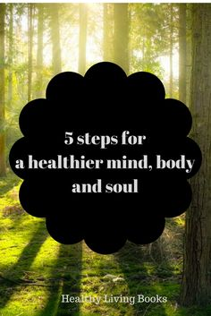 Healthy Living: 5 steps for a healthier mind, body and soul http://healthylivingbooks.org/2017/08/25/5-steps-to-a-healthier-mind-body-and-soul/