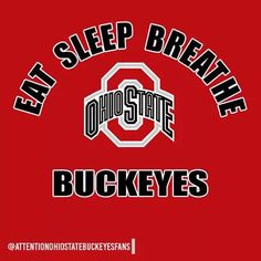 I EAT SLEEP BREATHE THE OHIO STATE BUCKEYES!!