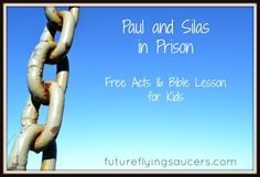 Acts 16: Acts 16: Paul and Silas experience three ways we can be bound in chains and how Jesus can make those chains go away. Another FREE Bible lesson from futureflyingsaucers.com