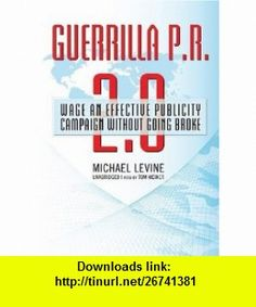 Guerrilla P.R. 2.0 Wage an Effective Publicity Campaign Without Going Broke (Library Edition) (9781433295683) Michael Levine, Tom Weiner , ISBN-10: 1433295687  , ISBN-13: 978-1433295683 ,  , tutorials , pdf , ebook , torrent , downloads , rapidshare , filesonic , hotfile , megaupload , fileserve