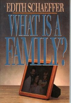 What is a Family?: Edith Schaeffer