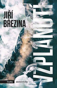 Policista Tomáš Volf: Vzplanutí - Jiří Březina | Databáze knih Bratislava, Motto, Movies, Movie Posters, Books, Libros, Film Poster, Films, Popcorn Posters