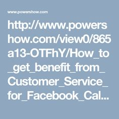 http://www.powershow.com/view0/865a13-OTFhY/How_to_get_benefit_from_Customer_Service_for_Facebook_Call_1-888-514-9993_powerpoint_ppt_presentation