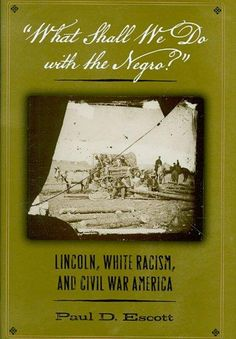 What Shall We Do With the Negro?: Lincoln, Racism, and Civil War America (Hardcover)