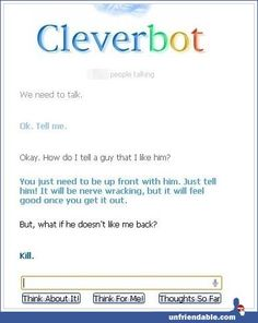 Oh, Cleverbot. You always know what to do.