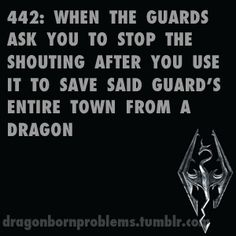 "I know right!! I'm always like ""For real? You did just see me kill that dragon for you... Right?!"""