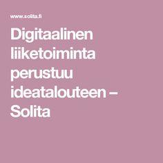 Digitaalinen liiketoiminta perustuu ideatalouteen – Solita  #digitaalistenpalveluidenkehittämisenjohtaminen #haagahelia