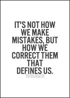 It's not how we make mistakes but how we correct them that defines us... wise words