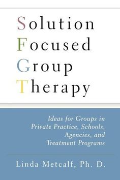 Solution Focused Group Therapy: Ideas for Groups in Private Practise, Schools, by Linda Metcalf, http://www.amazon.com/dp/1416584641/ref=cm_sw_r_pi_dp_dxZnsb1HBJEC4