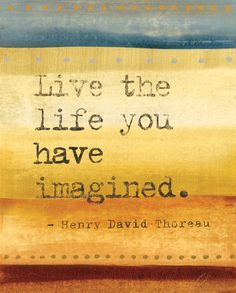 Live the Life Poster Print by Jeni Lee Great Quotes, Quotes To Live By, Me Quotes, Inspirational Quotes, Vision Quotes, Thoreau Quotes, Six Words, Henry David Thoreau, Good Thoughts