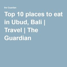 Top 10 places to eat in Ubud, Bali | Travel | The Guardian